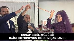 ESNAF SİCİL MÜDÜRÜ SAİM KUTUCU'NUN OĞLU NİŞANLANDI