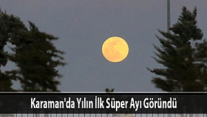Karaman'da Yılın İlk Süper Ayı Göründü